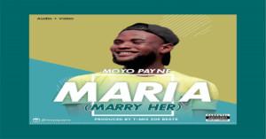 AUDIO + VIDEO: Moyo Payne - Maria (Marry Her)