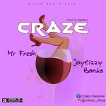 Mr Fresh Ft. Jaytizzy Banks - Craze (Prod. JiggaBoy)