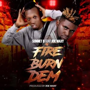 Sunnet B Ft. Joe Waxy - Fire Burn Dem (Prod. Joe Waxy)