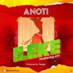 Anoti – Ileke Ft. ATF (Prod. TopAge)