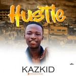 Kazkid – Hustle