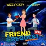 Wizzykizzy Ft. Zloty – Friend Request