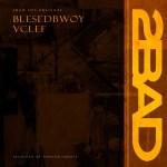 Blessedbwoy x Vclef – 2BAD
