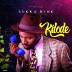 AUDIO + VIDEO: Bugga king - Kilode
