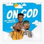 AUDIO + VIDEO: Umu Obiligbo Ft. Victor AD – On God