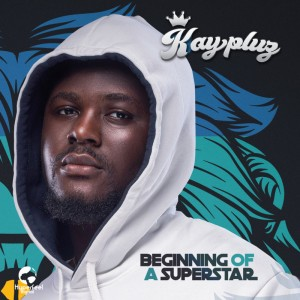 EP: Kaypluz – Beginning Of A Super Star