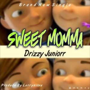 MUSIC: Drizzy - Sweet Momma