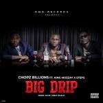 Chopz Billions Ft. King Mozzay x Steps - Big Drip