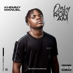Khemmy Manuel – Only God Run Am