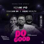 Kennipo – Do Good Ft. Ogagun SK x Okiki Wealth
