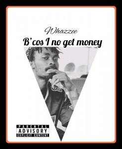 Whazzee – B'cos i no Get Money (Freestyle)