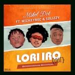 Mikel Dot - Lori Iro (Ole) Ft. Mickeymic & Solizzy