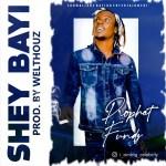 Prophet Fundz – Shey Bayi