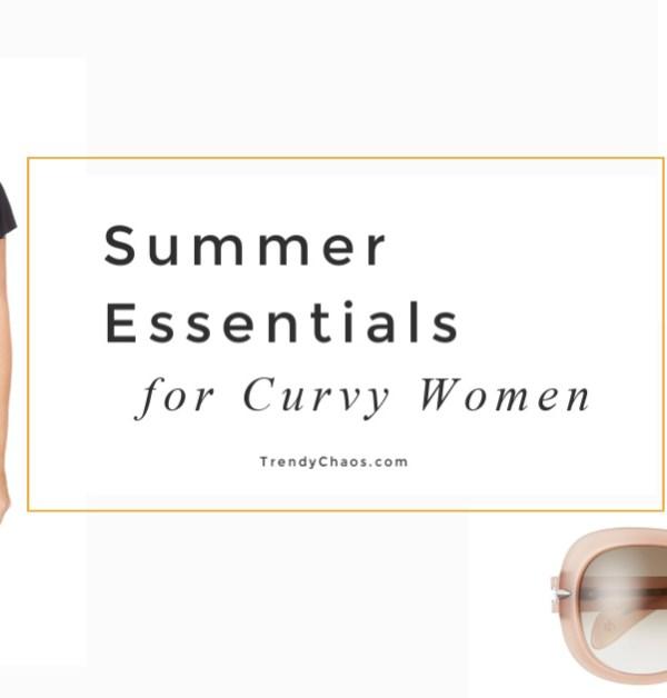 Summer Essentials for Curvy Women