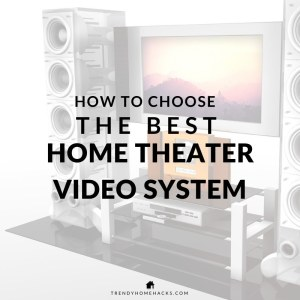 How to choose the Best Home Theater Video System