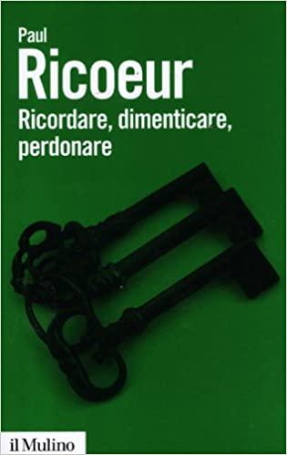 """Analisi sul testo """"Ricordare, dimenticare, perdonare"""" di Paul Ricoeur – di Andrea Vito."""