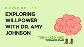 EP 05: Exploring Willpower with Dr. Amy Johnson