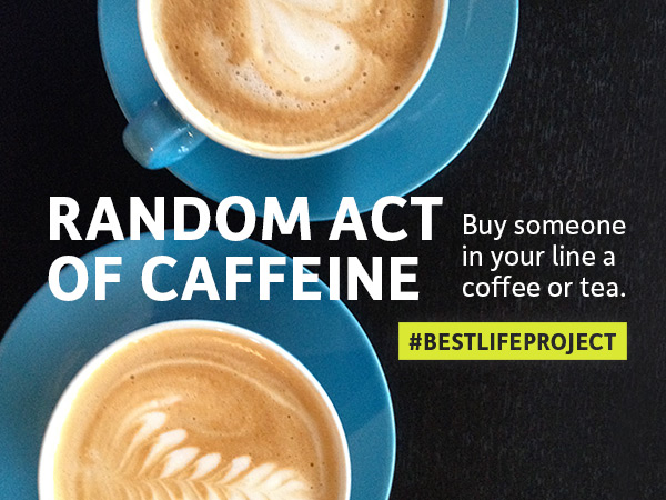 Best Life Project - #BestLifeProject - Random Act of Caffeine buy someone a coffee - Connect Friends Challenge on Instagram