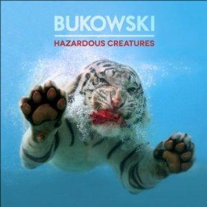 BUKOWSKI-Hazardous-Creatures