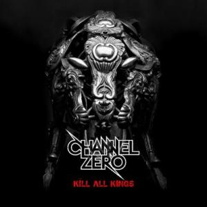 Channel Zero - Kill All Kings