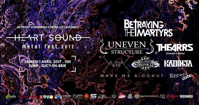 Le HEART SOUND METAL FEST 2017, le 1er Avril avec BETRAYING THE MARTYRS, Uneven Structure, THE ARRS...