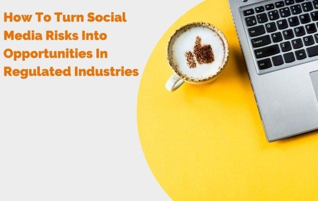 Comment transformer les risques liés aux réseaux sociaux en opportunités dans les industries réglementées?