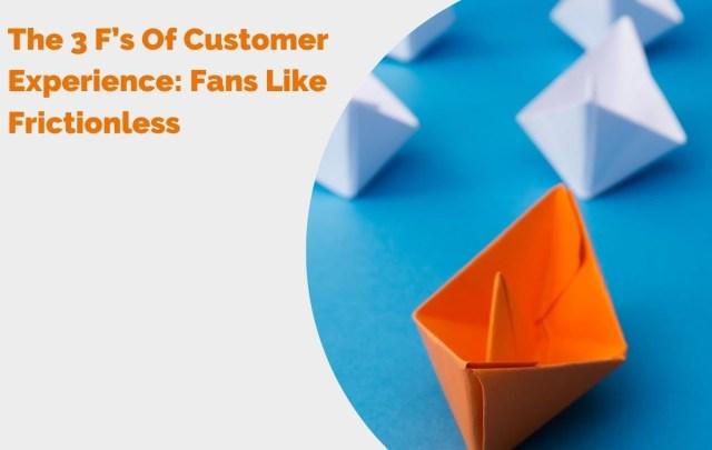 Les 3 F des fans d'expérience client aiment l'en-tête sans friction