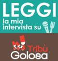 Leggi la mia intervista su Tribù Golosa!