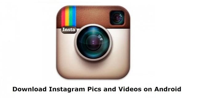 How To Download Instagram Pics and Videos on Android