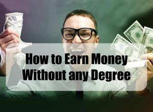 Earn Money Without any Degree