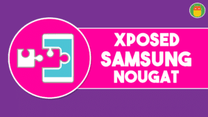 Install Xposed Framework on Samsung Nougat Devices