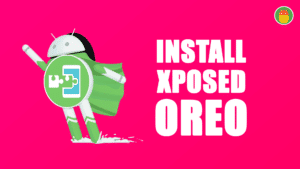 Install Xposed Framework on Android Oreo 8.0/8.1+ (Guide)