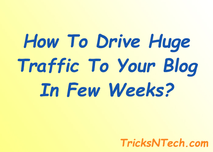 how to drive huge traffic to your blog in few weeks