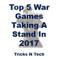 Top 5 War Games Taking A Stand In 2017