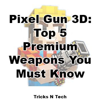Pixel Gun 3D - Top 5 Premium Weapons You Must Know