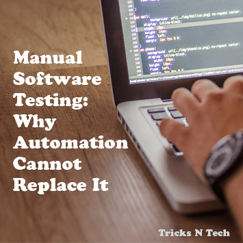 Manual Software Testing - Why Automation Cannot Replace It