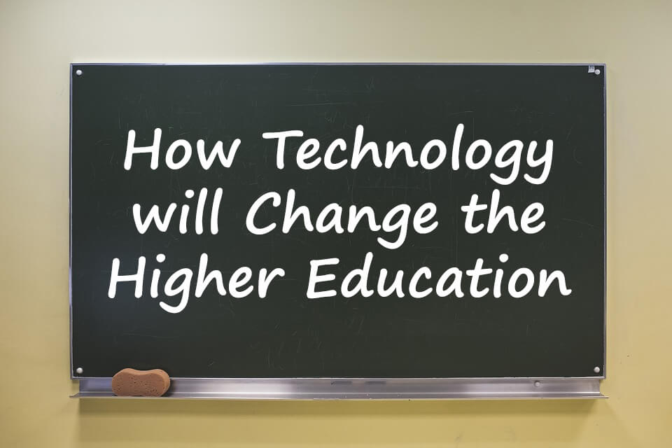 How Technology will Change the Higher Education