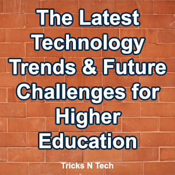 The Latest Technology Trends & Future Challenges for Higher Education