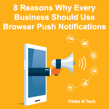 8 Reasons Why Every Business Should Use Browser Push Notifications