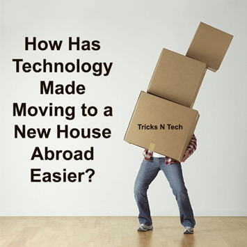 Technology Made Moving to a New House Abroad Easier