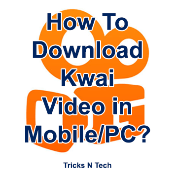 How To Download Kwai Video in Mobile-PC
