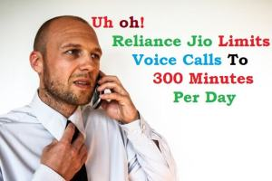 Uh oh! Reliance Jio Soon Limiting Voice Calls to 300 Minutes Per Day