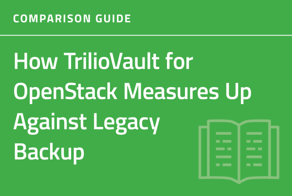 TrilioVault for OpenStack vs. Legacy Data Protection Comparison Guide