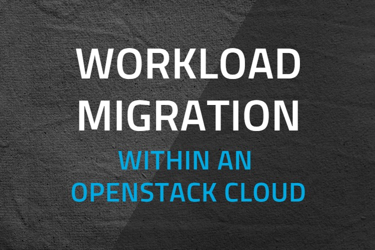 Workload Migration within an OpenStack Cloud