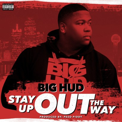 Big Hud - Stay Up Out The Way (Audio)