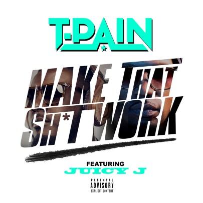 T. Pain ft. Juicy J - Make That Shit Work (Audio)