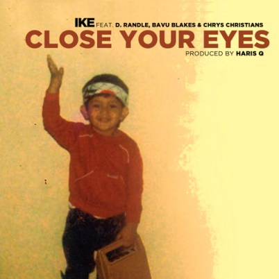 Ike ft. Bavu Blakes, D-Randle & Chrys - Close Your Eyes (Audio)