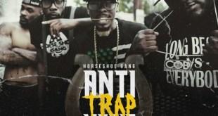 Horseshoe Gang - Anti Trap Music (Album Stream)
