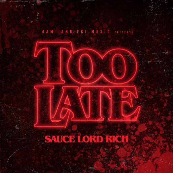 Saucelord Rich - Too Late (Audio)