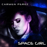 """Carmen Perez Releases Her New Music EP """"Space Girl"""""""